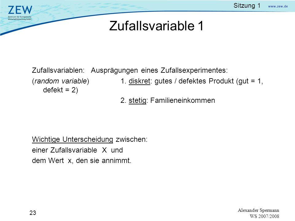 Sitzung 1 22 Alexander Spermann WS 2007/2008 Was tun, wenn ein Experiment gar nicht oder zumindest nicht unter gleichen Umweltbedingungen wiederholt werden kann – Bsp.