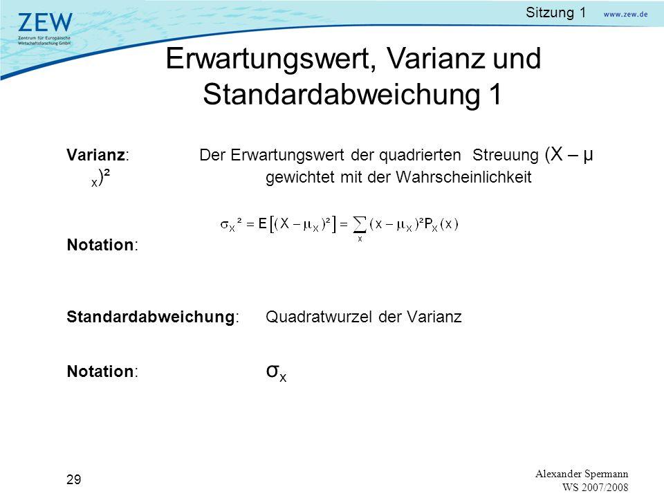 Sitzung 1 28 Alexander Spermann WS 2007/2008 Durch das Berechnen des Erwartungswertes erhalten wir den mittleren Wert einer diskreten Zufallsvariable.