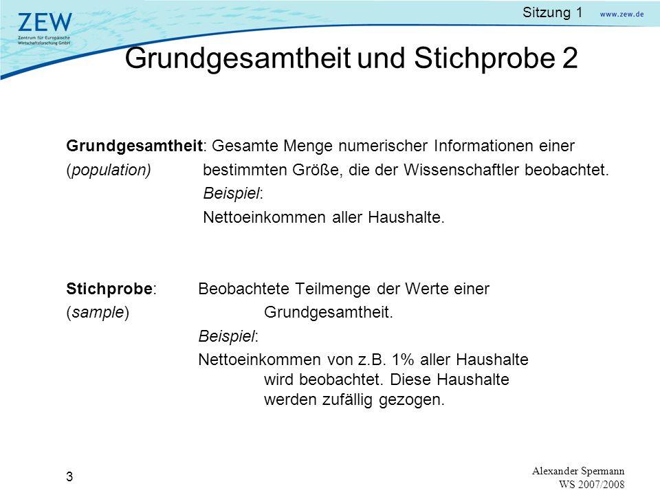 Sitzung 1 2 Alexander Spermann WS 2007/2008 Fragestellung: Wie hoch ist das durchschnittliche Nettoeinkommen eines Haushaltes einer Stadt? Möglichkeit