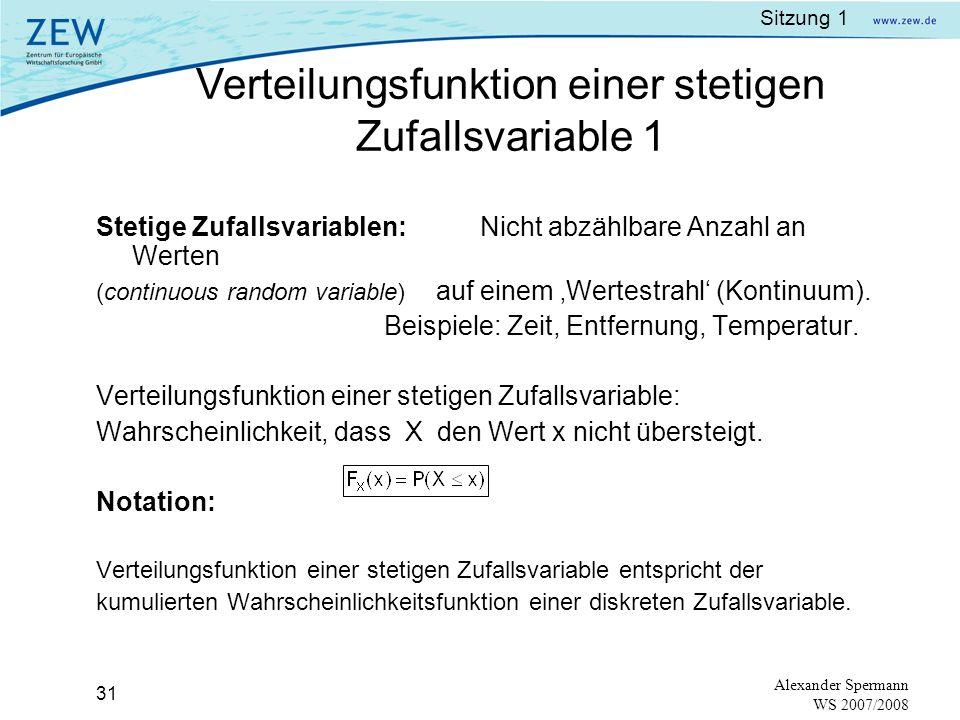 Sitzung 1 30 Alexander Spermann WS 2007/2008 Beispiel: Tippfehler Um die Varianz zu finden, muss zuerst der Erwartungswert gefunden werden: Varianz: und die Standardabweichung entsprechend: Erwartungswert, Varianz und Standardabweichung 2