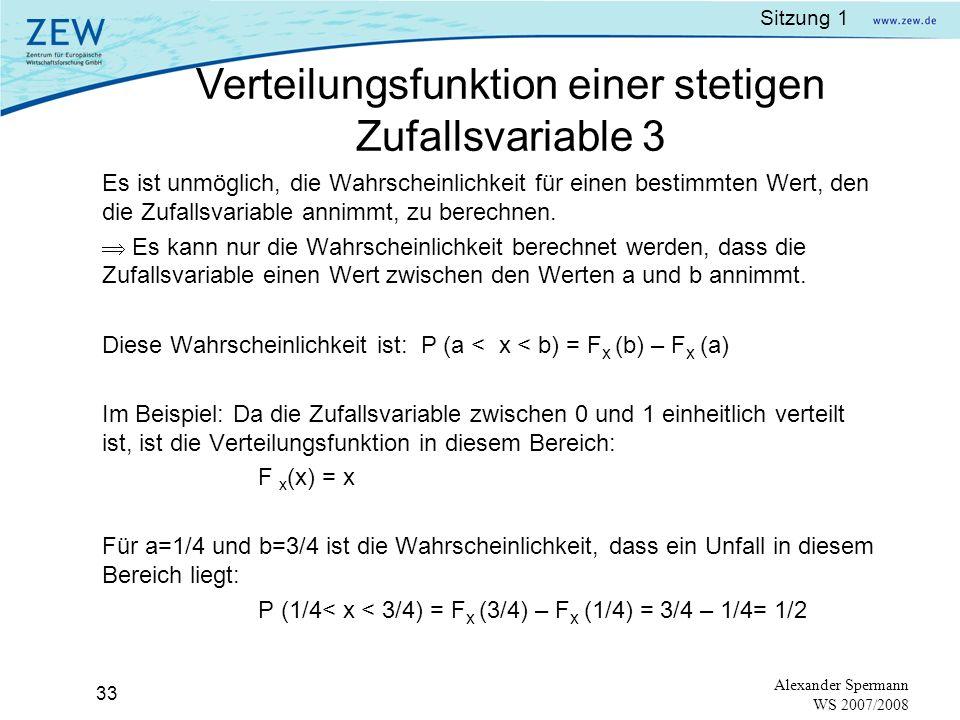 Sitzung 1 32 Alexander Spermann WS 2007/2008 Beispiel: Nehmen wir an, dass ein Tunnel genau 1 km lang ist. Es werden die Unfälle im Tunnel beobachtet.