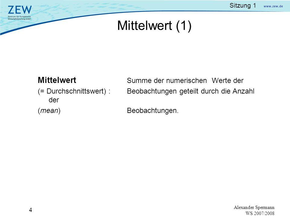 Sitzung 1 3 Alexander Spermann WS 2007/2008 Grundgesamtheit: Gesamte Menge numerischer Informationen einer (population) bestimmten Größe, die der Wissenschaftler beobachtet.