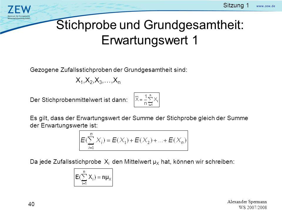 Sitzung 1 39 Alexander Spermann WS 2007/2008 Standardnormalverteilung mit =1 und =0 2 =1,44 und =0 2 =4 und =0 2 =2,25 und =3 =2,25 und =1 Die Normalv