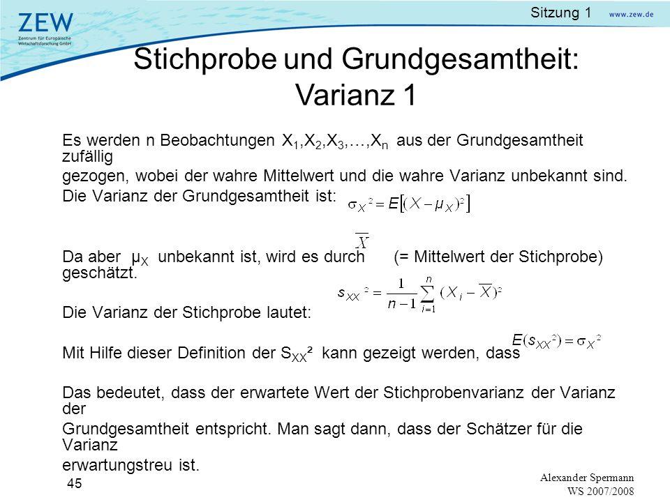 Sitzung 1 44 Alexander Spermann WS 2007/2008 Die Häufigkeitsverteilung der Wahrscheinlichkeiten von Mittelwerten der Stichproben (sampling distributio