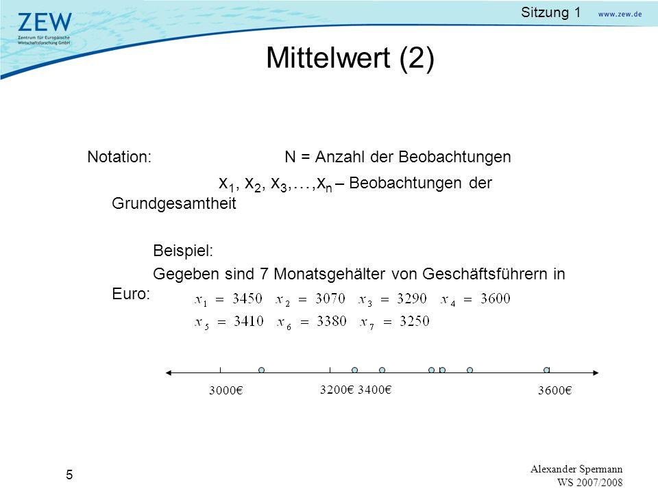 Sitzung 1 4 Alexander Spermann WS 2007/2008 Mittelwert Summe der numerischen Werte der (= Durchschnittswert) : Beobachtungen geteilt durch die Anzahl der (mean) Beobachtungen.