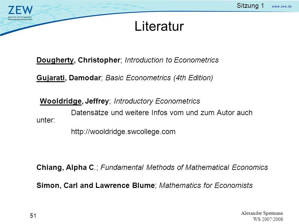 Sitzung 1 50 Alexander Spermann WS 2007/2008 Korrelationskoeffizient Formel: Beispiel: Vorteil des Korrelationskoeffizienten gegenüber der Kovarianz: dimensionslos mit : gegeben