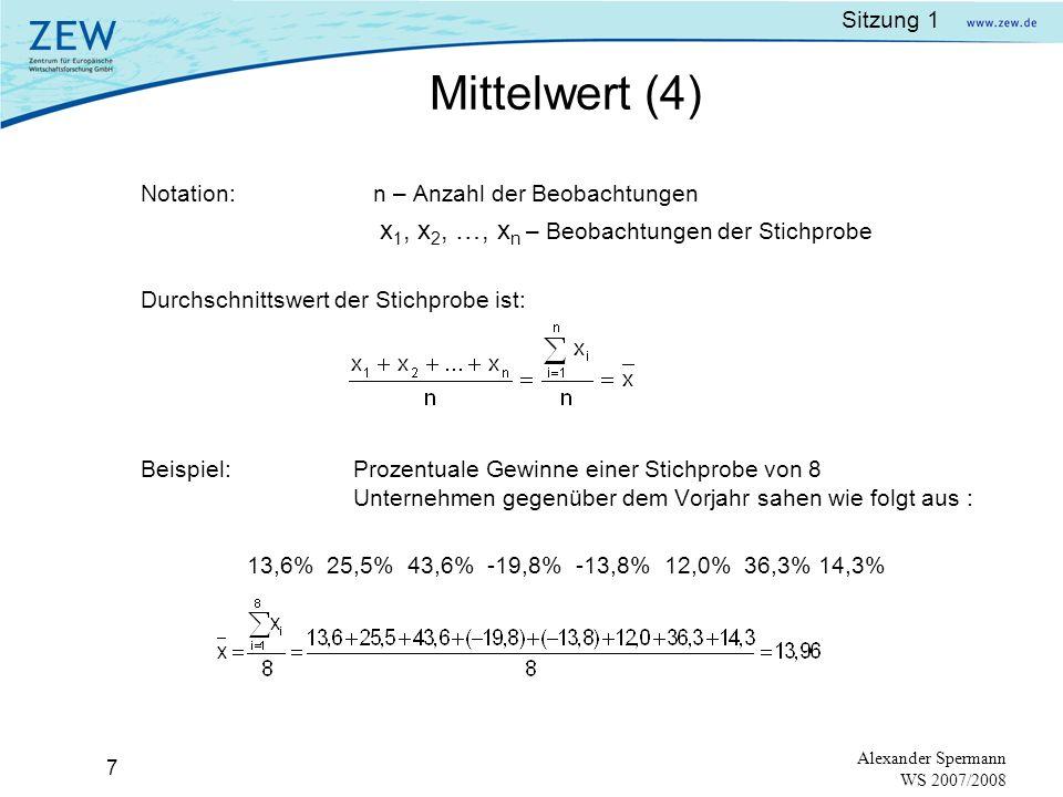 Sitzung 1 6 Alexander Spermann WS 2007/2008 Durchschnittswert der Grundgesamtheit ist: Im Beispiel: Mittelwert (3)