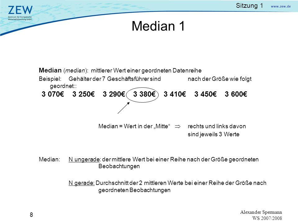 Sitzung 1 7 Alexander Spermann WS 2007/2008 Notation: n – Anzahl der Beobachtungen x 1, x 2, …, x n – Beobachtungen der Stichprobe Durchschnittswert d