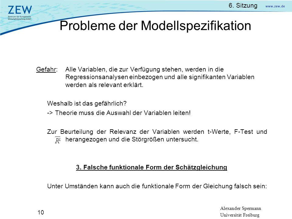 Alexander Spermann Universität Freiburg 6. Sitzung 10 Gefahr:Alle Variablen, die zur Verfügung stehen, werden in die Regressionsanalysen einbezogen un