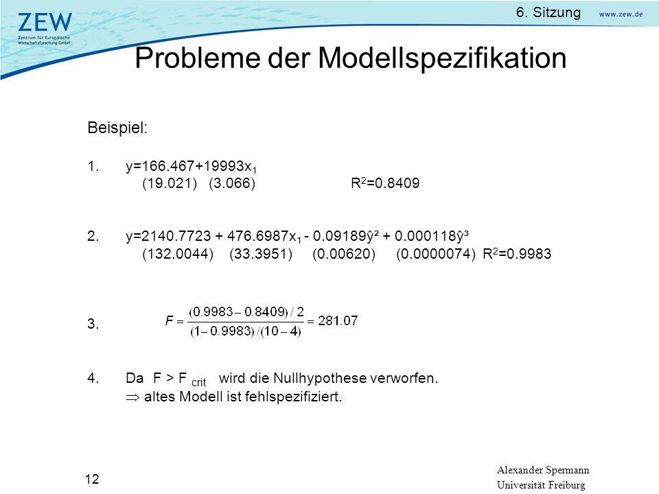 Alexander Spermann Universität Freiburg 6. Sitzung 12 Beispiel: 1.y=166.467+19993x 1 (19.021) (3.066)R 2 =0.8409 2. y=2140.7723 + 476.6987x 1 - 0.0918