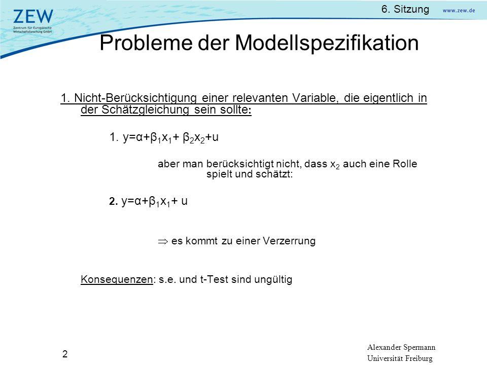 Alexander Spermann Universität Freiburg 6. Sitzung 2 1. Nicht-Berücksichtigung einer relevanten Variable, die eigentlich in der Schätzgleichung sein s