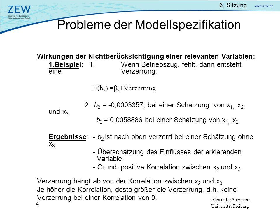 Alexander Spermann Universität Freiburg 6. Sitzung 4 Wirkungen der Nichtberücksichtigung einer relevanten Variablen: 1.Beispiel: 1.Wenn Betriebszug. f
