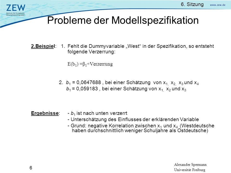 Alexander Spermann Universität Freiburg 6. Sitzung 6 2.Beispiel: 1.Fehlt die Dummyvariable West in der Spezifikation, so entsteht folgende Verzerrung: