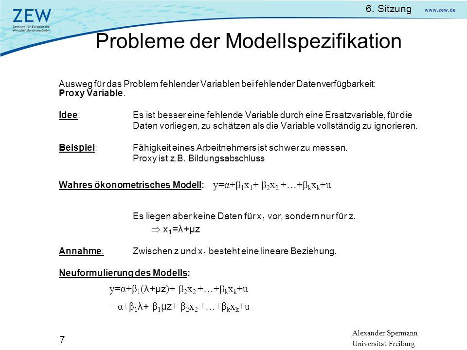 Alexander Spermann Universität Freiburg 6. Sitzung 7 Ausweg für das Problem fehlender Variablen bei fehlender Datenverfügbarkeit: Proxy Variable. Idee
