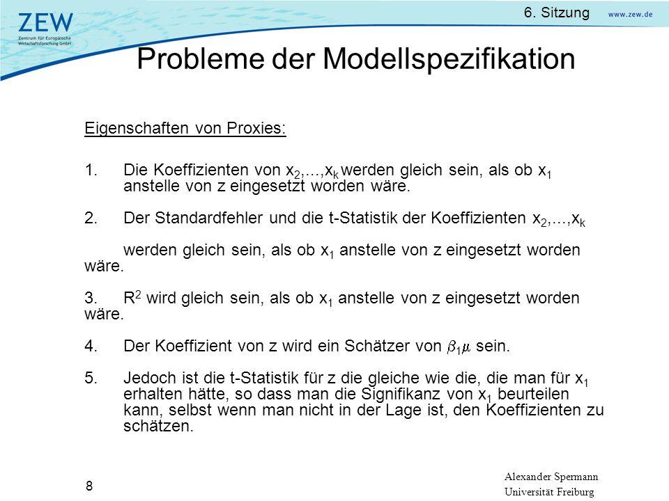 Alexander Spermann Universität Freiburg 6. Sitzung 8 Eigenschaften von Proxies: 1. Die Koeffizienten von x 2,...,x k werden gleich sein, als ob x 1 an