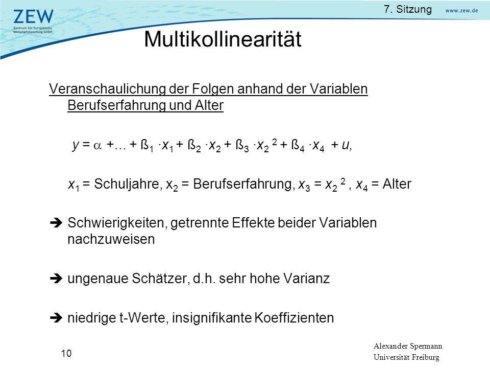 7. Sitzung Alexander Spermann Universität Freiburg 10 Veranschaulichung der Folgen anhand der Variablen Berufserfahrung und Alter y = +... + ß 1 ·x 1