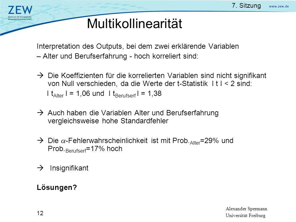 7. Sitzung Alexander Spermann Universität Freiburg 12 Interpretation des Outputs, bei dem zwei erklärende Variablen – Alter und Berufserfahrung - hoch