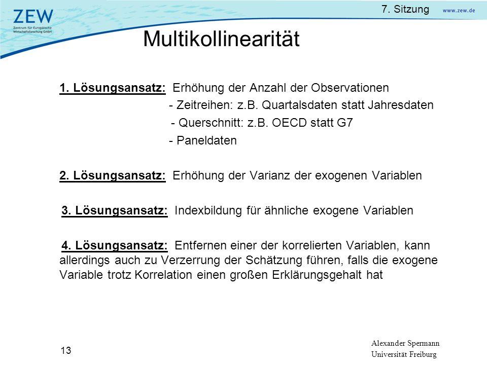 7. Sitzung Alexander Spermann Universität Freiburg 13 1. Lösungsansatz: Erhöhung der Anzahl der Observationen - Zeitreihen: z.B. Quartalsdaten statt J