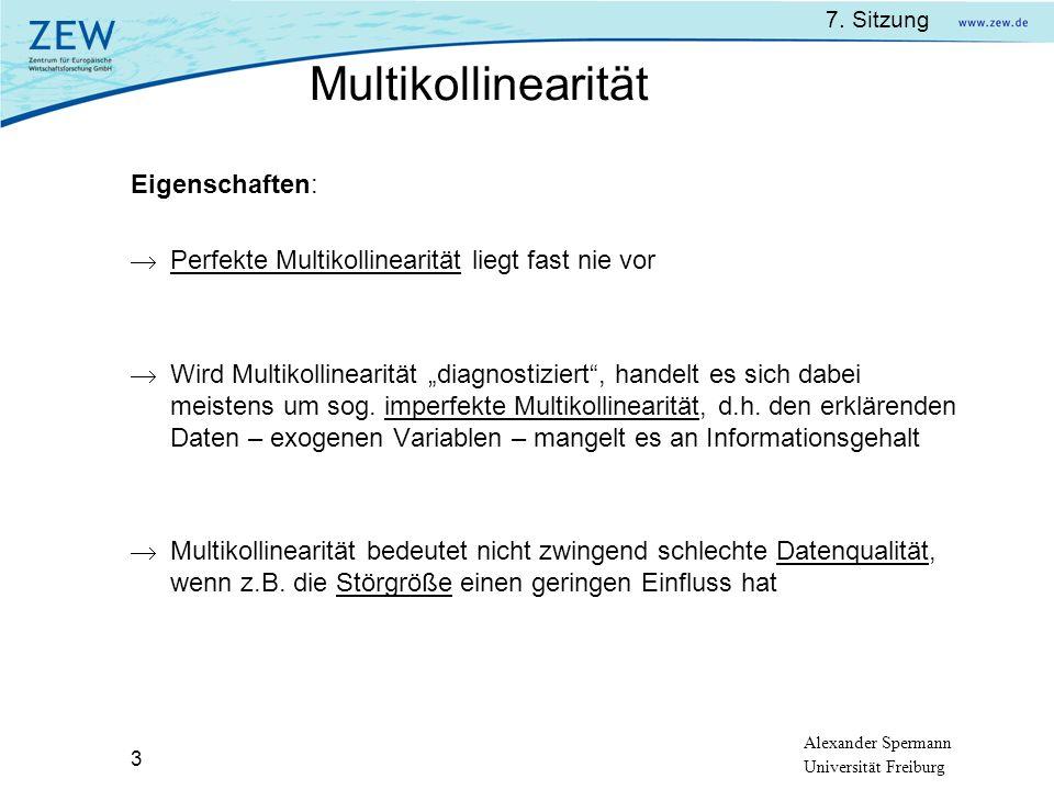 7. Sitzung Alexander Spermann Universität Freiburg 3 Eigenschaften: Perfekte Multikollinearität liegt fast nie vor Wird Multikollinearität diagnostizi