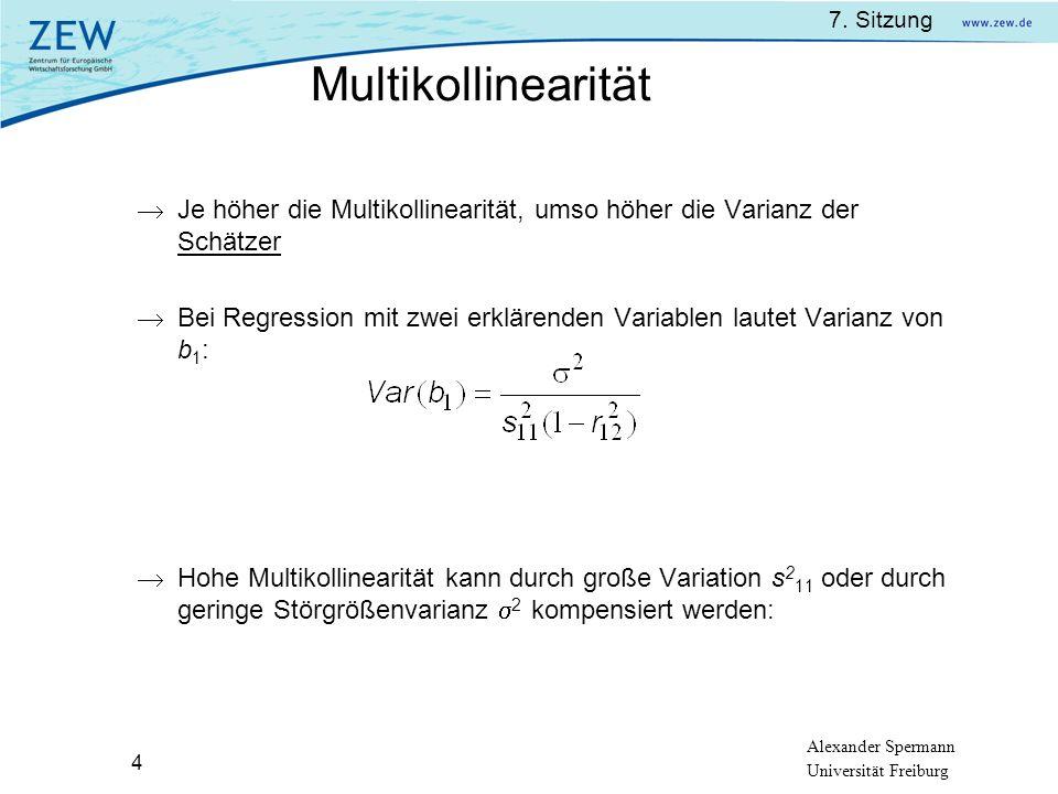 7. Sitzung Alexander Spermann Universität Freiburg 4 Multikollinearität Je höher die Multikollinearität, umso höher die Varianz der Schätzer Bei Regre