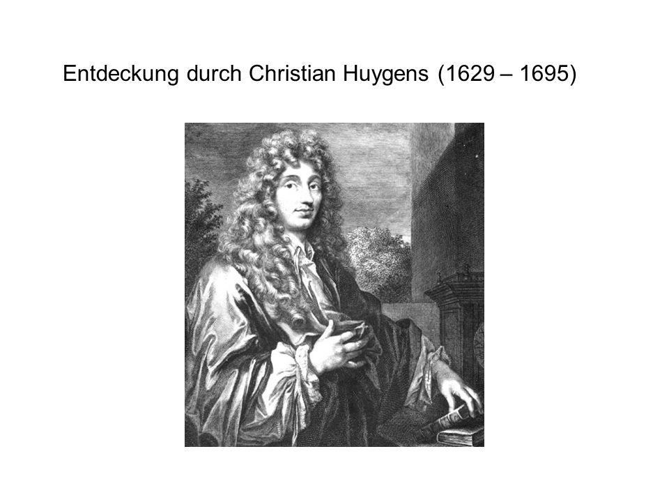 Entdeckung durch Christian Huygens (1629 – 1695)
