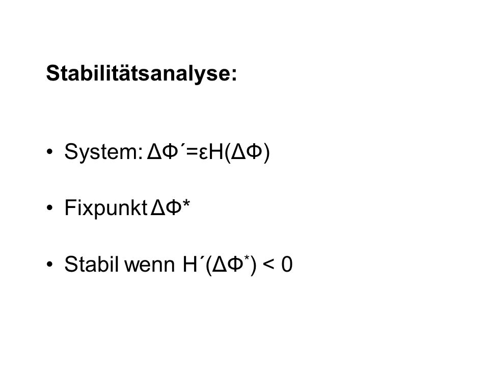 Stabilitätsanalyse: System: ΔФ´=εH(ΔФ) Fixpunkt ΔФ* Stabil wenn H´(ΔФ * ) < 0
