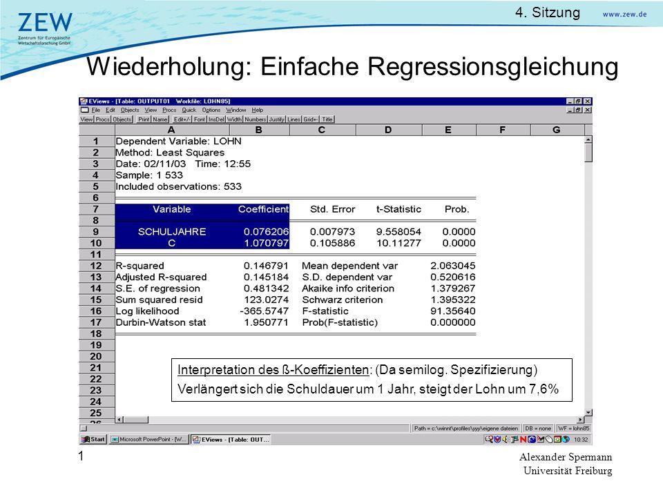 4. Sitzung Alexander Spermann Universität Freiburg 1 Wiederholung: Einfache Regressionsgleichung Interpretation des ß-Koeffizienten: (Da semilog. Spez