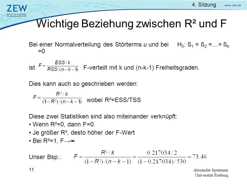 4. Sitzung Alexander Spermann Universität Freiburg 11 Wichtige Beziehung zwischen R² und F Bei einer Normalverteilung des Störterms u und bei H 0 : ß