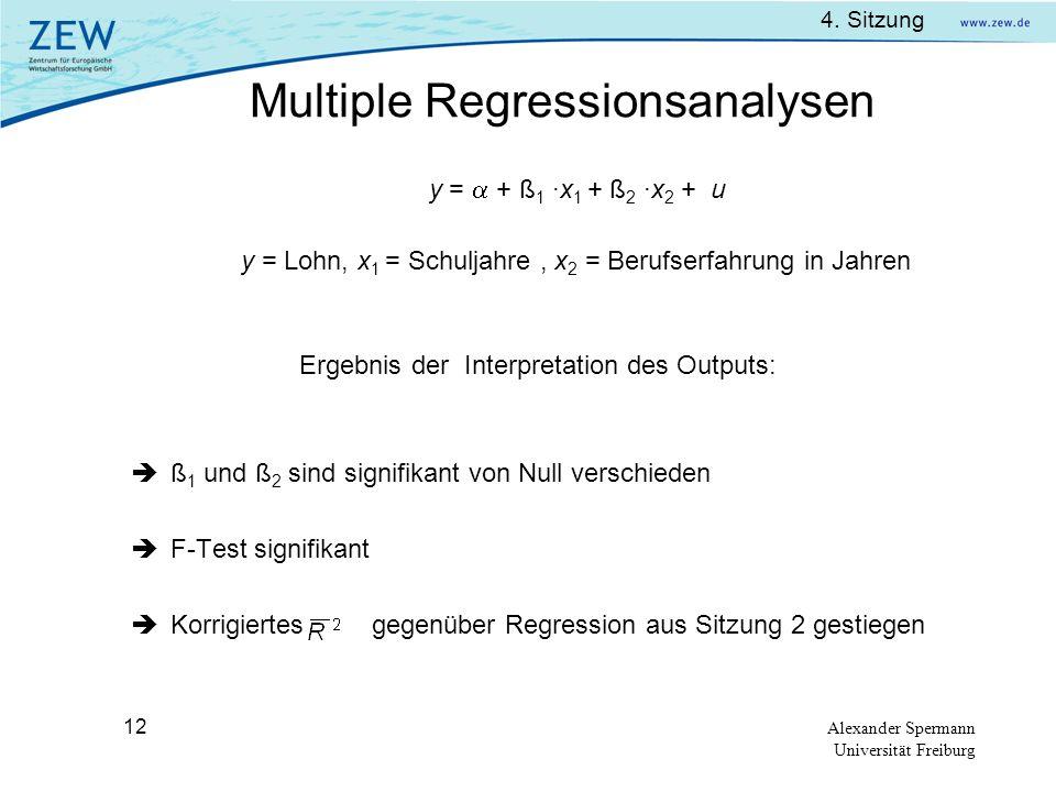 4. Sitzung Alexander Spermann Universität Freiburg 12 y = + ß 1 ·x 1 + ß 2 ·x 2 + u y = Lohn, x 1 = Schuljahre, x 2 = Berufserfahrung in Jahren Ergebn