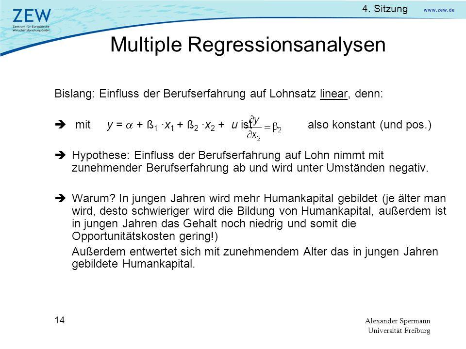 4. Sitzung Alexander Spermann Universität Freiburg 14 Bislang: Einfluss der Berufserfahrung auf Lohnsatz linear, denn: mit y = + ß 1 ·x 1 + ß 2 ·x 2 +