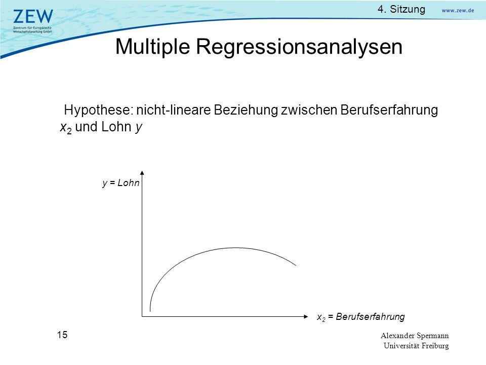 4. Sitzung Alexander Spermann Universität Freiburg 15 Hypothese: nicht-lineare Beziehung zwischen Berufserfahrung x 2 und Lohn y y = Lohn x 2 = Berufs