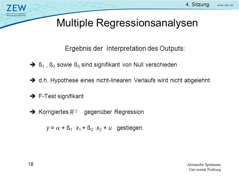 4. Sitzung Alexander Spermann Universität Freiburg 18 Ergebnis der Interpretation des Outputs : ß 1, ß 2 sowie ß 3 sind signifikant von Null verschied