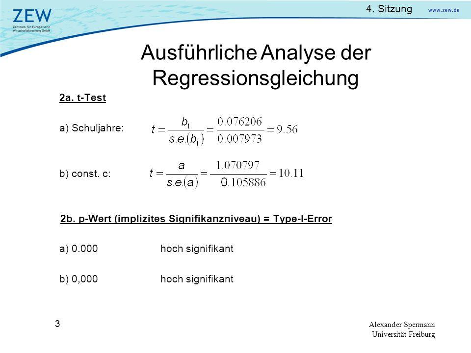4. Sitzung Alexander Spermann Universität Freiburg 3 2a. t-Test a) Schuljahre: b) const. c: 2b. p-Wert (implizites Signifikanzniveau) = Type-I-Error a