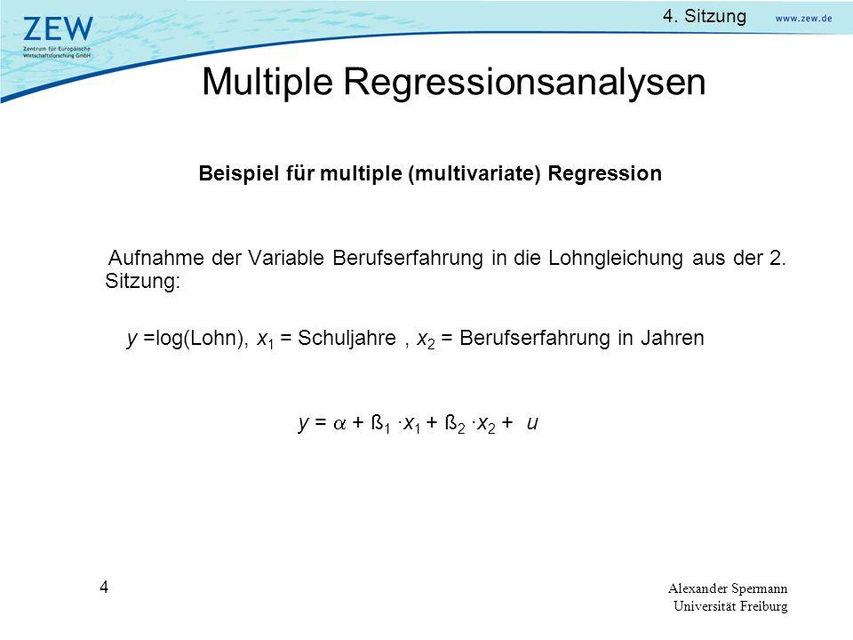 4. Sitzung Alexander Spermann Universität Freiburg 4 Beispiel für multiple (multivariate) Regression Aufnahme der Variable Berufserfahrung in die Lohn