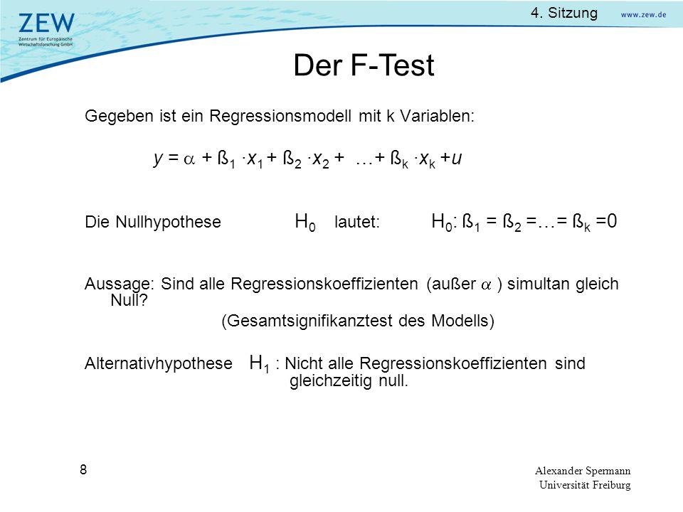 4. Sitzung Alexander Spermann Universität Freiburg 8 Gegeben ist ein Regressionsmodell mit k Variablen: y = + ß 1 ·x 1 + ß 2 ·x 2 + …+ ß k ·x k +u Die