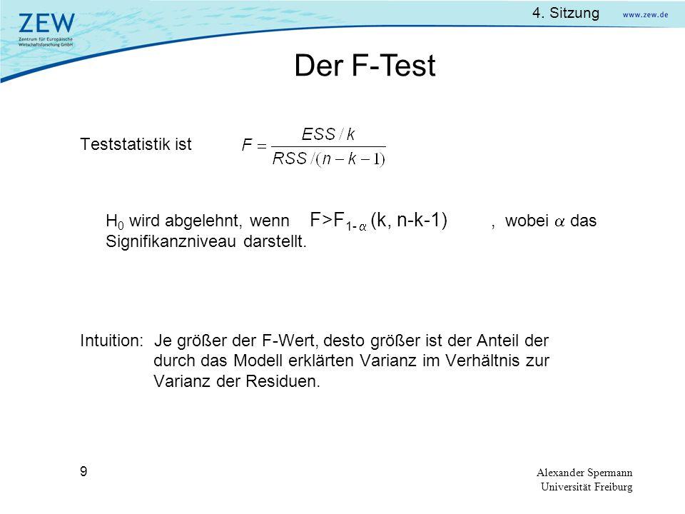 4. Sitzung Alexander Spermann Universität Freiburg 9 Teststatistik ist H 0 wird abgelehnt, wenn F>F 1- (k, n-k-1), wobei das Signifikanzniveau darstel