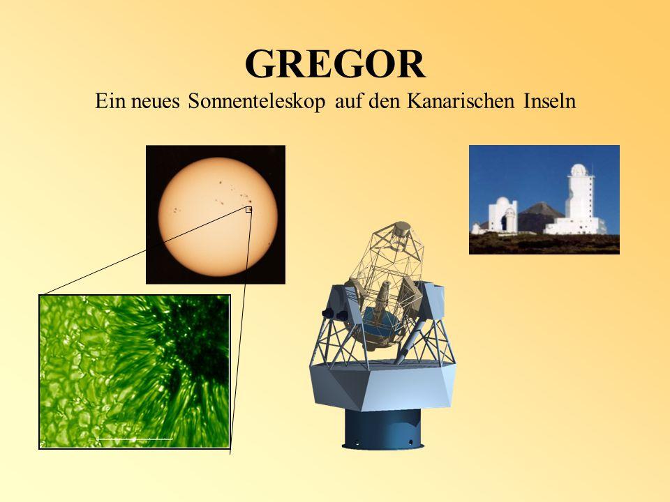 Eigenschaften von GREGOR Ersetzt ein existierendes Teleskop an einem etablierten Standort (Izaña, Teneriffa, 2400m) International konkurrenzfähiges Sonnenteleskop mit 1.5m Spiegeldurchmesser Moderne Technologien –Leichtgewichtoptik –Adaptive Optik