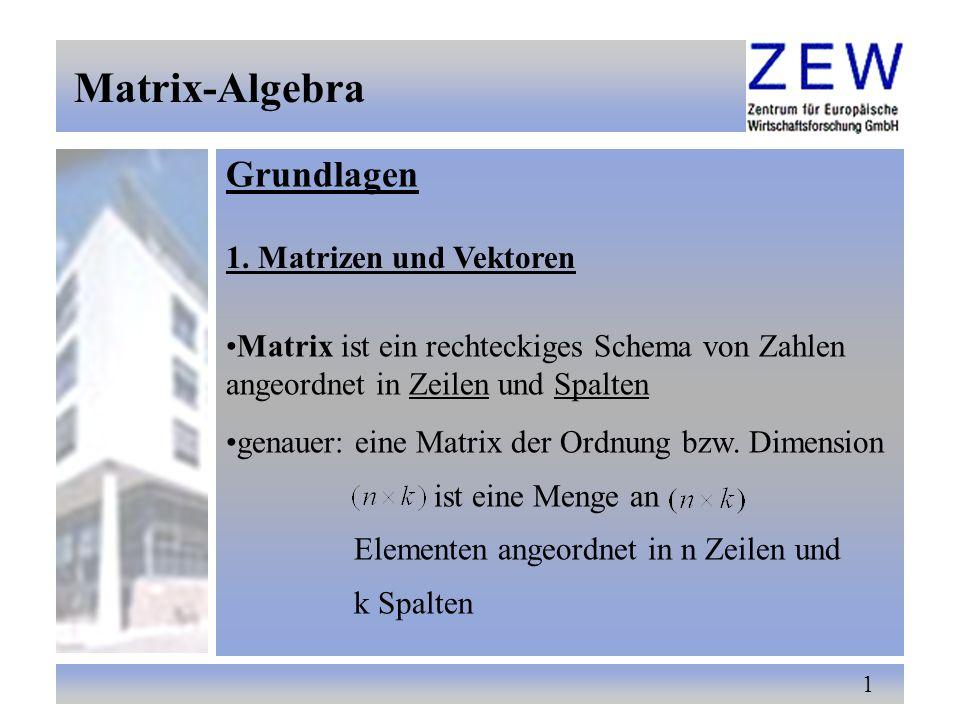 1 Matrix-Algebra Grundlagen 1. Matrizen und Vektoren Matrix ist ein rechteckiges Schema von Zahlen angeordnet in Zeilen und Spalten genauer: eine Matr
