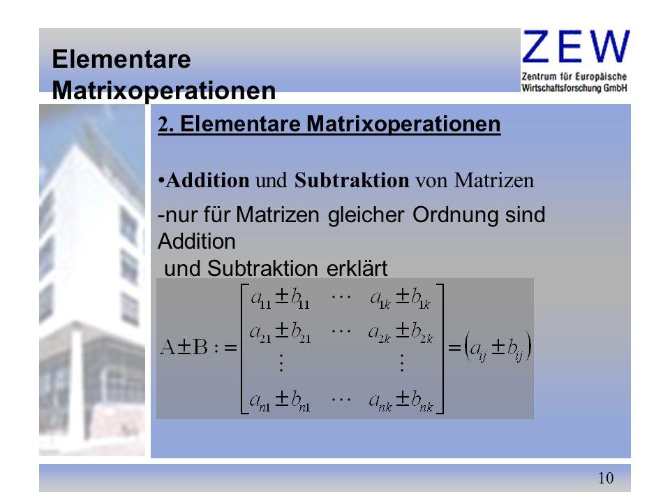 10 2. Elementare Matrixoperationen Elementare Matrixoperationen Addition und Subtraktion von Matrizen -nur für Matrizen gleicher Ordnung sind Addition