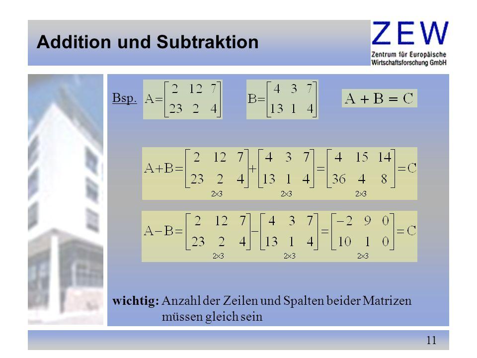 11 Bsp. Addition und Subtraktion wichtig: Anzahl der Zeilen und Spalten beider Matrizen müssen gleich sein