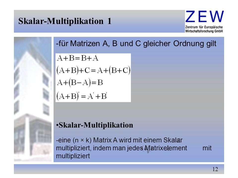 12 Skalar-Multiplikation 1 Skalar-Multiplikation -für Matrizen A, B und C gleicher Ordnung gilt -eine (n × k) Matrix A wird mit einem Skalar multipliz