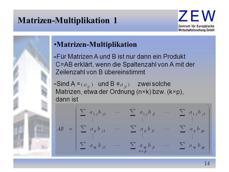 14 Matrizen-Multiplikation 1 Matrizen-Multiplikation - Für Matrizen A und B ist nur dann ein Produkt C=AB erklärt, wenn die Spaltenzahl von A mit der