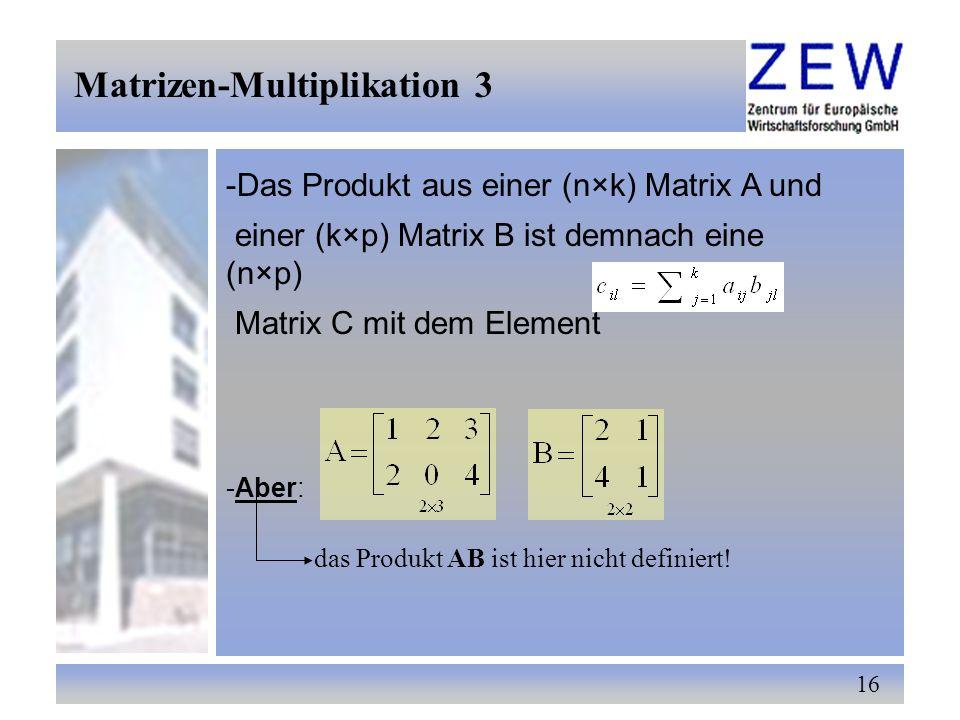 16 -Das Produkt aus einer (n×k) Matrix A und einer (k×p) Matrix B ist demnach eine (n×p) Matrix C mit dem Element -Aber: das Produkt AB ist hier nicht