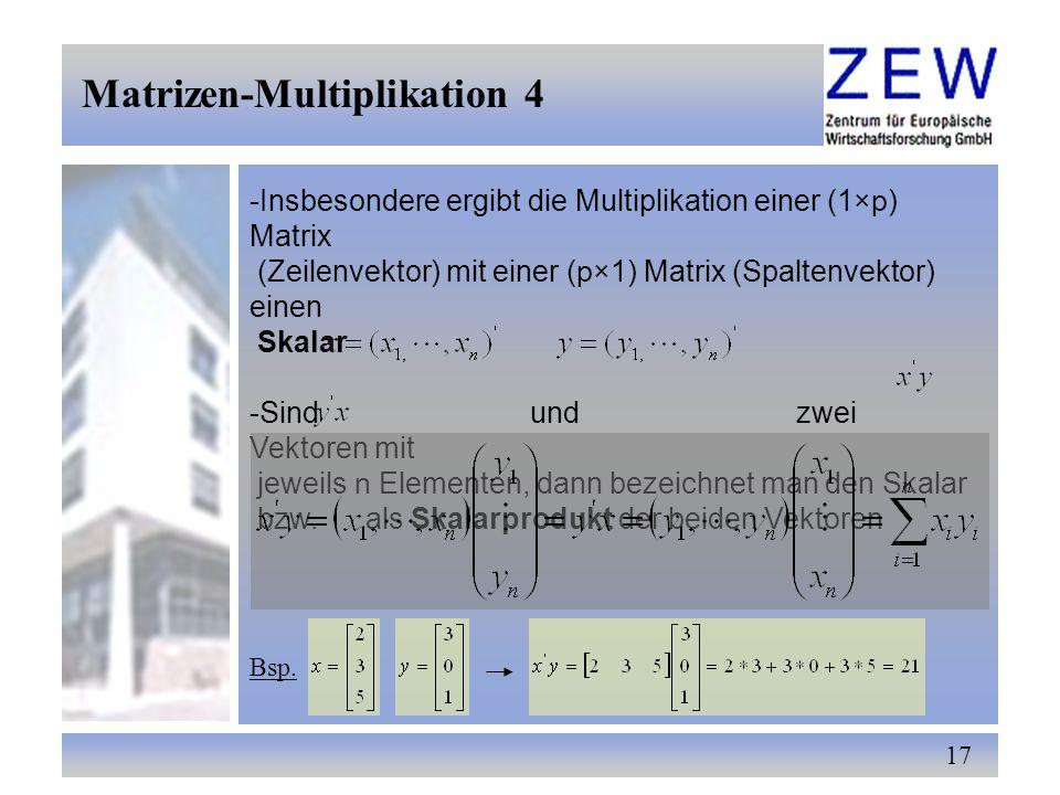 17 -Insbesondere ergibt die Multiplikation einer (1×p) Matrix (Zeilenvektor) mit einer (p×1) Matrix (Spaltenvektor) einen Skalar -Sind und zwei Vektor