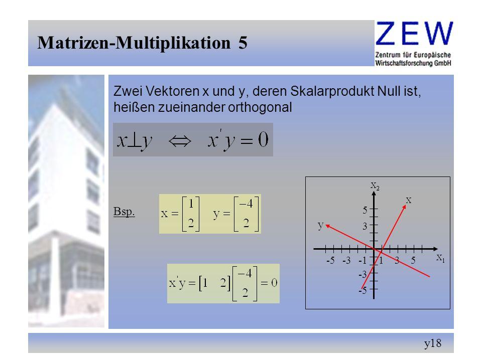 18 Zwei Vektoren x und y, deren Skalarprodukt Null ist, heißen zueinander orthogonal Matrizen-Multiplikation 5 Bsp. y 135-3-5 3 5 -3 -5