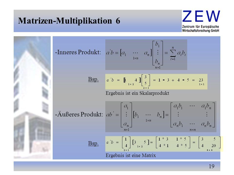 19 -Inneres Produkt: Bsp. Ergebnis ist ein Skalarprodukt -Äußeres Produkt: Bsp. Ergebnis ist eine Matrix Matrizen-Multiplikation 6