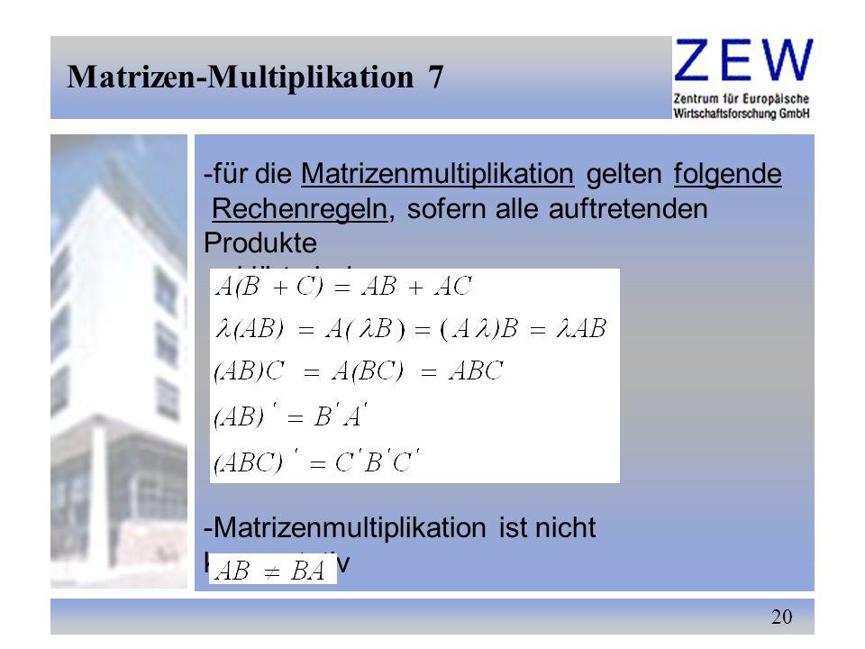 20 -für die Matrizenmultiplikation gelten folgende Rechenregeln, sofern alle auftretenden Produkte erklärt sind -Matrizenmultiplikation ist nicht komm