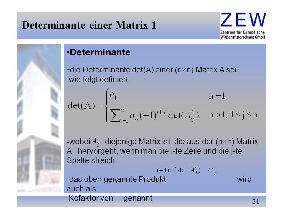 21 Determinante einer Matrix 1 Determinante - die Determinante det(A) einer (n×n) Matrix A sei wie folgt definiert -wobei diejenige Matrix ist, die au