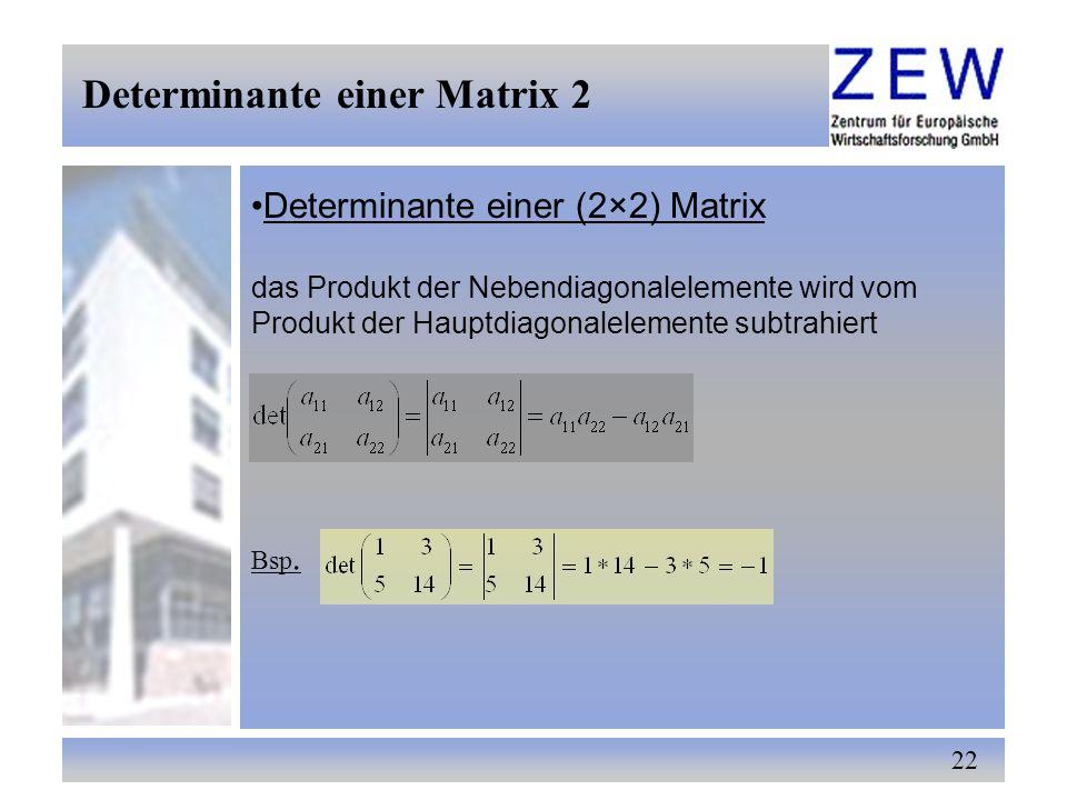 22 Determinante einer Matrix 2 Determinante einer (2×2) Matrix das Produkt der Nebendiagonalelemente wird vom Produkt der Hauptdiagonalelemente subtra