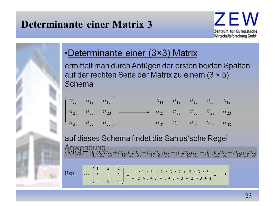 23 Determinante einer (3×3) Matrix ermittelt man durch Anfügen der ersten beiden Spalten auf der rechten Seite der Matrix zu einem (3 × 5) Schema auf